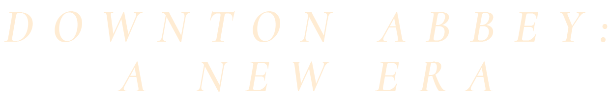 Downton Abbey: A New Era